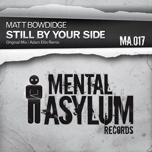 Matt Bowdidge - Still By Your Side (Adam Ellis Remix) [Mental Asylum]