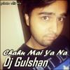 DJ GULSHAN - Chahu Me Ya Na (Private Edit Mix)