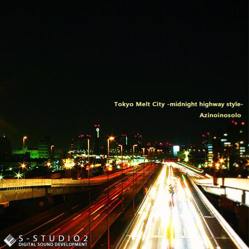 Tokyo Melt City -midnight Highway Style-