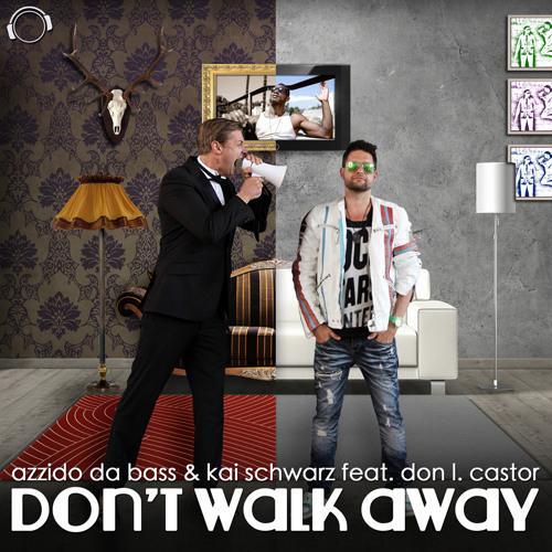 Azzido da Bass & Kai Schwarz feat Don L Castor - Don`t Walk Away - Extended Mix