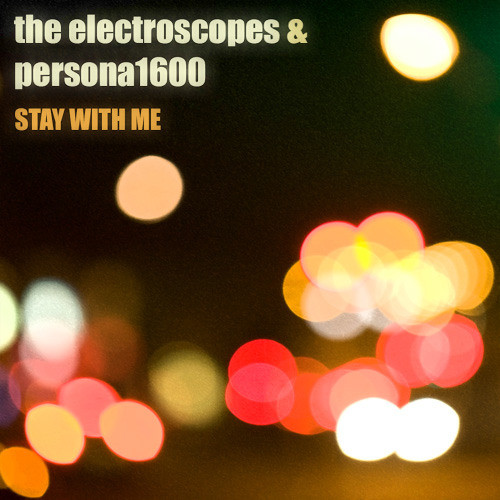 The Electroscopes & PERSONA1600 - Stay With Me -- OUT NOW on Firestation Records [FST100]
