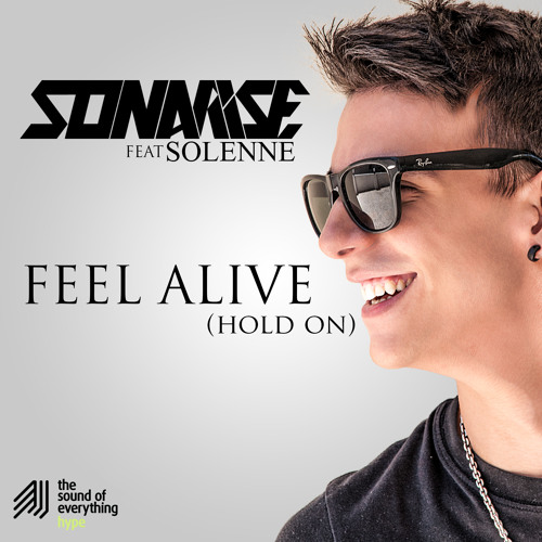 Sonarise feat. Solenne: Feel Alive (Hold On) [Original Mix] / The Sound Of Everything Hype