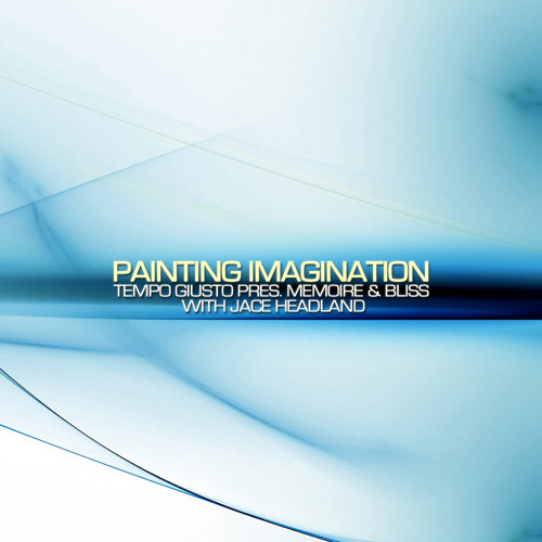 Tempo Giusto pres. Memoire & Bliss with Jace Headland - Painting Imagination (Original Mix)