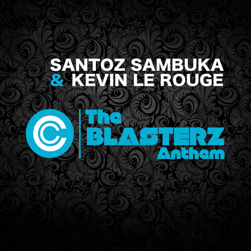 Santoz Sambuka & Kevin le Rouge - The Blasterz Anthem [CC RECORDS]