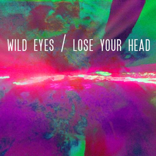 Wild Eyes - Lose Your Head
