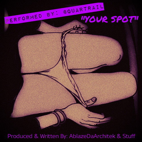 'YOUR SPOT' X Written & Produced By AblazeDaArchitek X Performed By Quartrail