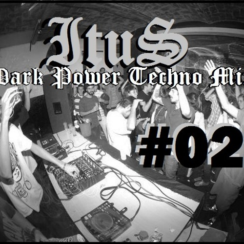 ItuS - Dark Power Techno Mix - #02 - Free Download - July 2013