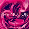 The Motion - Drake x Jay Alexzander ( Studio Acoustic )