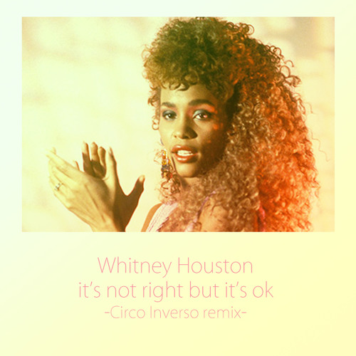 Whitney Houston - It's not right but it's ok (Circo Inverso remix)