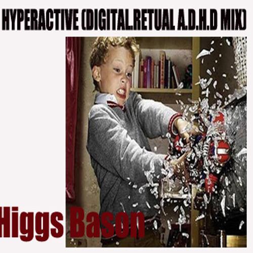 Higgs Bason - Hyperactive (Digital.Ritual A.D.H.D Mix) Free Download