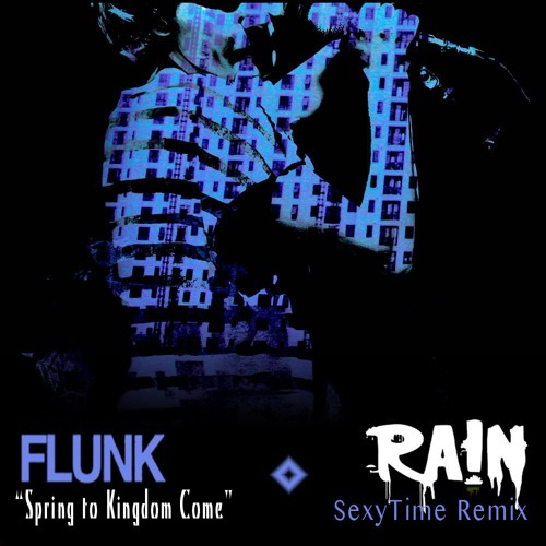 Flunk - Spring To Kingdom Come (RA!N's 'SexyTime' Remix)