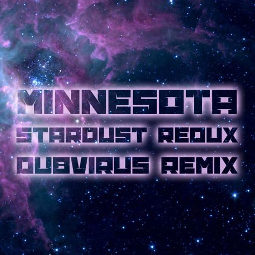 Minnesota - Stardust Redux (Dubvirus Remix) - FREE DOWNLOAD