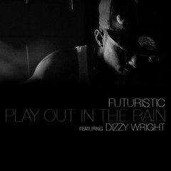 Futuristic - Play Out In The Rain (featuring Dizzy Wright)