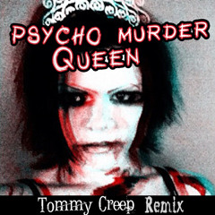Psycho Murder Queen - Tommy Creep Remix