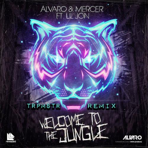 Welcome To The Jungle (TRPMSTR Remix) - Alvaro & Mercer f. Lil Jon