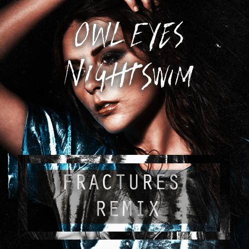 Owl Eyes - Nightswim (Fractures Remix)