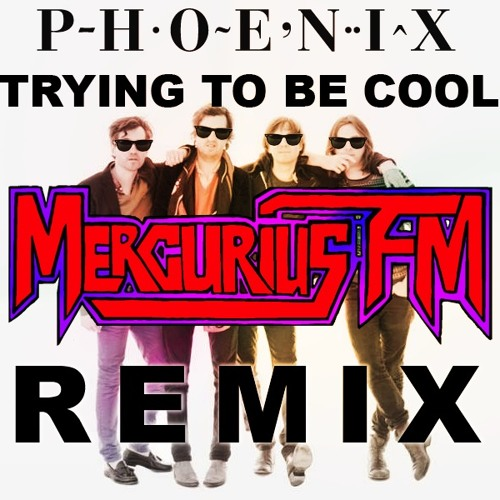Phoenix - Trying To Be Cool (Mercurius FM Remix)
