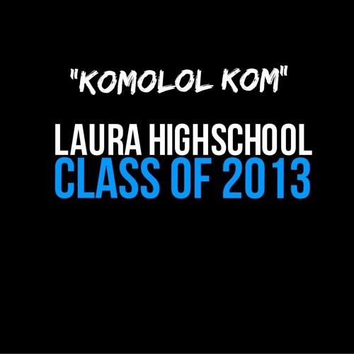 Komolol Kom (DEDICATED TO LAURA HIGH SCHOOL)
