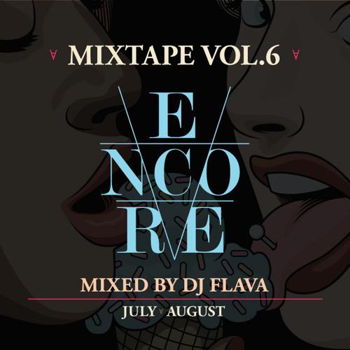 ENCORE MIXTAPE VOLUME 6 MIXED BY FLAVA