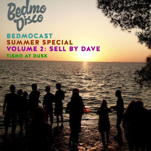 BEDMOCAST SUMMER SPECIAL VOL 2: SELL BY DAVE AT DUSK