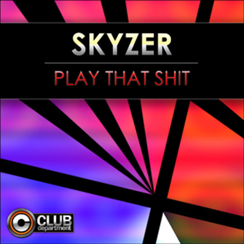 Skyzer - Play That Shit (Short Edit)