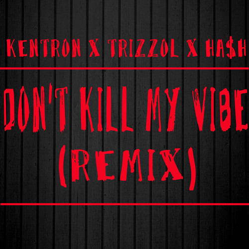 Don't Kill My Vibe(rmx) featuring Trizzol and Ha$h