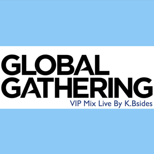 The Global Gathering VIP Mix Live By K.Bsides