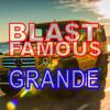 FAMOUS GRANDE (BLAST FAMOUS)