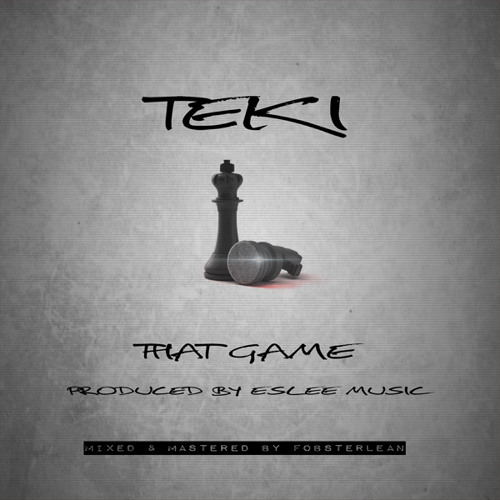 TEKI - THAT GAME (PRODUCED BY ESLEE MUSIC)