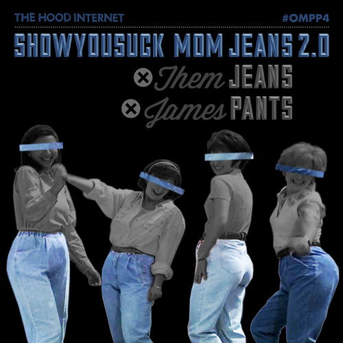 The Hood Internet - Mom Jeans 2.0 (ShowYouSuck x Them Jeans x James Pants)
