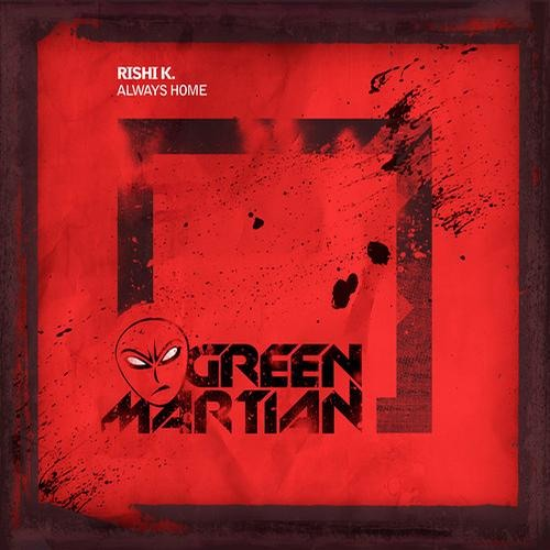 Rishi K. - Always Home EP [Green Martian]