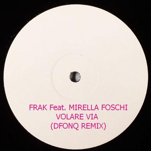 FRAK feat. MIRELLA FOSCHI - VOLARE VIA (DFONQ REMIX)