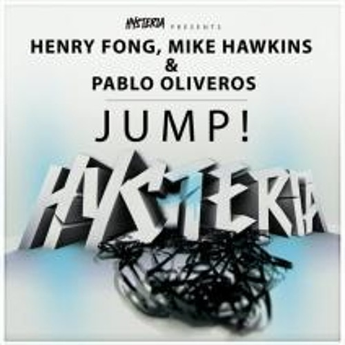 Henry Fong, Mike Hawkins & Pablo Oliveros - JUMP! (Out now on Hysteria!)
