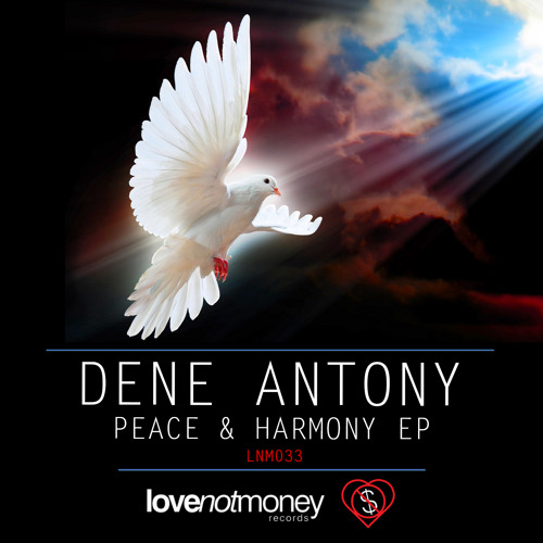 Dene Antony - Peace & Harmony (Original Mix) - Out Now!