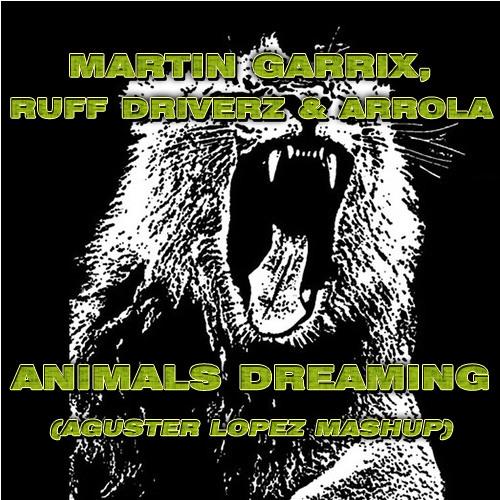 Martin Garrix, Ruff Driverz & Arrola - Animals Dreaming (@Agusterlopez Mashup)