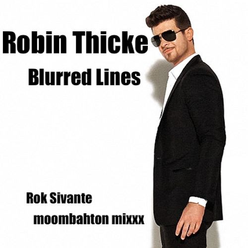 Robin Thicke - Blurred Lines(Rok Sivante Moombahton Re-work)