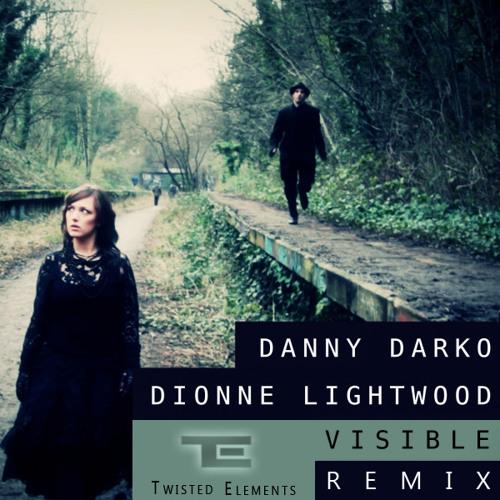 Danny Darko ft. Dionne Lightwood - Visible (Twisted Elements Remix)