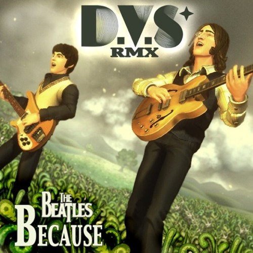 The Beatles - Because (D.V.S* Remix)