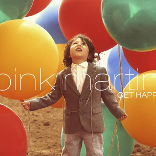 Pink Martini - Get Happy / Happy Days