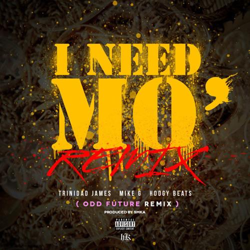 Trinidad James w/ Mike G, Taco & Hodgy Beats - I Need Mo (Odd Future Remix) [Prod. SMKA]