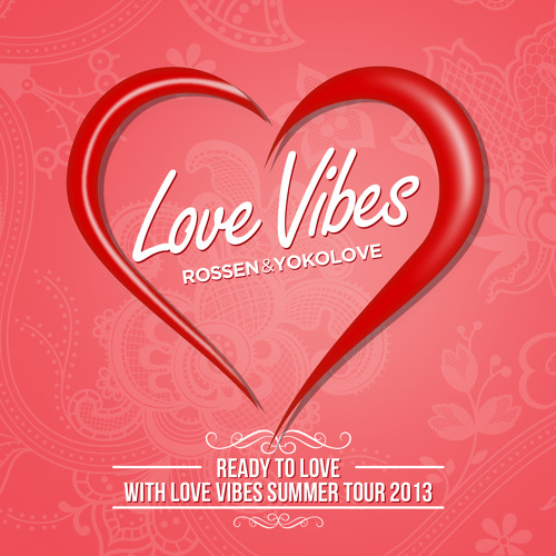 Love Vibes а.k.a Rossen & YokoLove Pres. Ready To Love (Summer Tour 2013 Promo Mix)