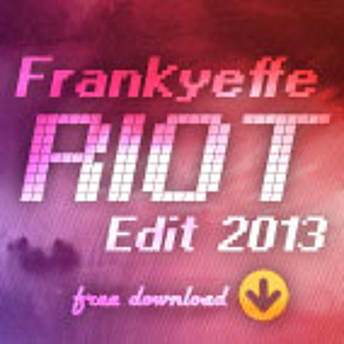 "Frankyeffe - ""Riot"" (Edit 2013) / FREE DOWNLOAD!"