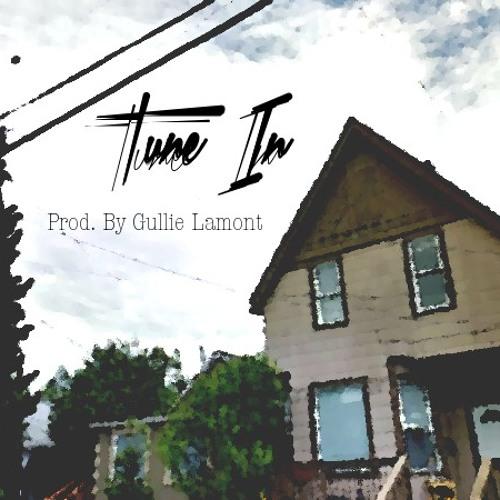 Tune In  - Prod By Gullie Lamont