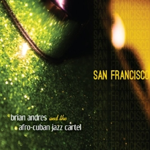 """Brian Andres & The Afro-Cuban Jazz Cartel """"San Francisco Tiene Su Propio Son"""""""