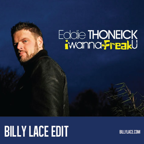 I Wanna Freak You (Billy Lace 2013 Edit)
