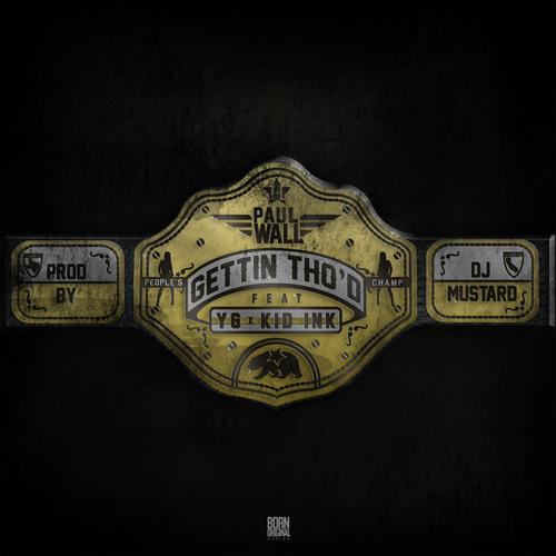 Paul Wall - Gettin Tho'd Feat. Kid Ink & YG (Prod By DJ Mustard)