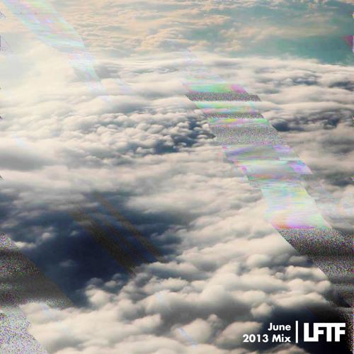 LFTF Presents: June 2013 Mix