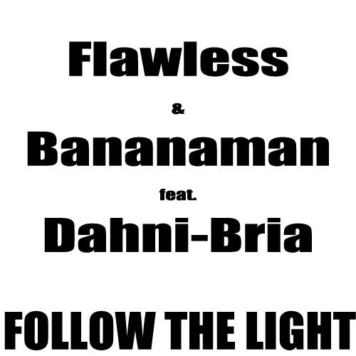 Flawless & Bananaman Feat. Dahni-Bria - Follow The Light