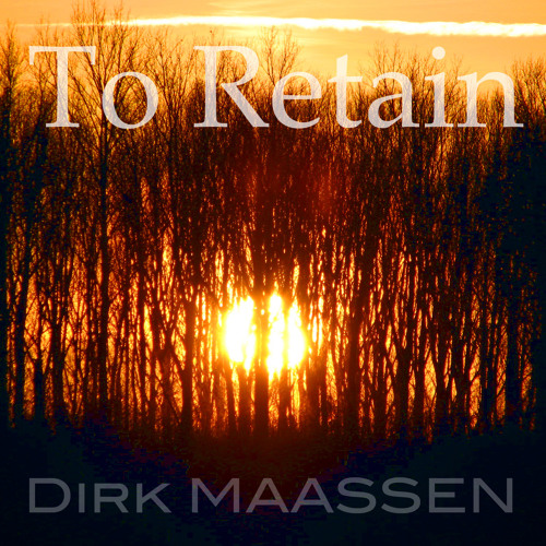 Dirk Maassen - To Retain (join me -  www.facebook.com/Dirk.Maassen.Music)