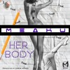 MEAKU - Her Body (Radio Edit)